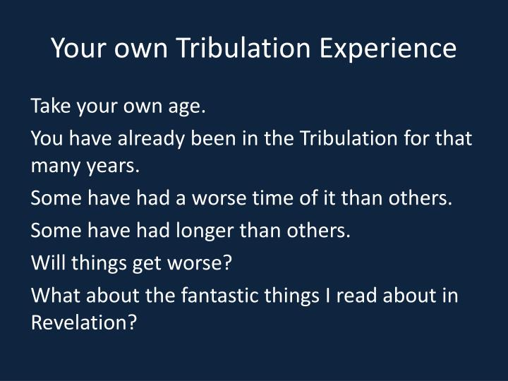 Your own Tribulation Experience