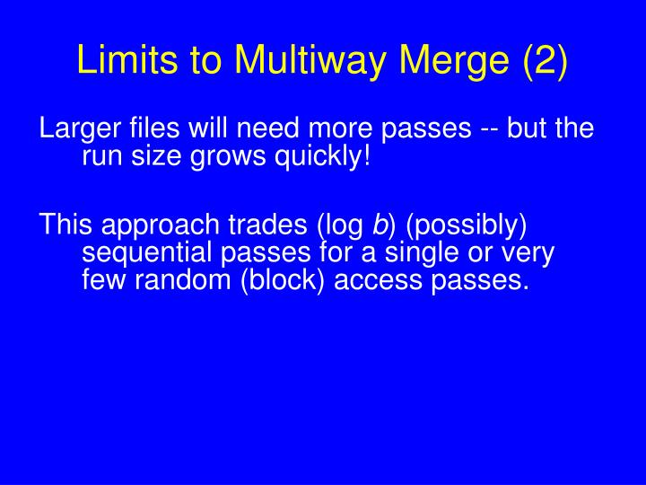 Limits to Multiway Merge (2)