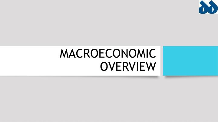 MACROECONOMIC OVERVIEW