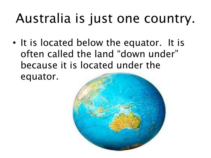 Australia is just one country.