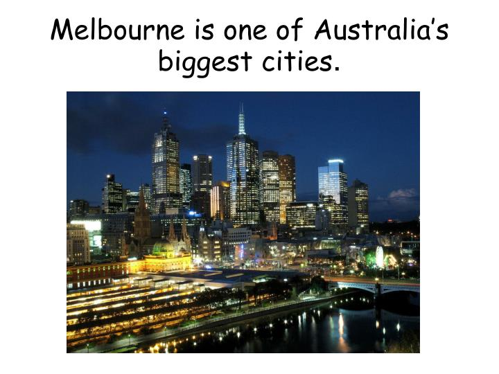Melbourne is one of Australia's biggest cities