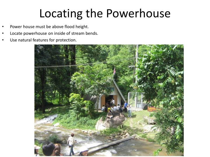 Locating the Powerhouse