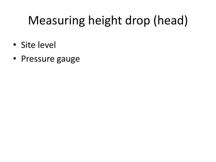 Measuring height drop (head)