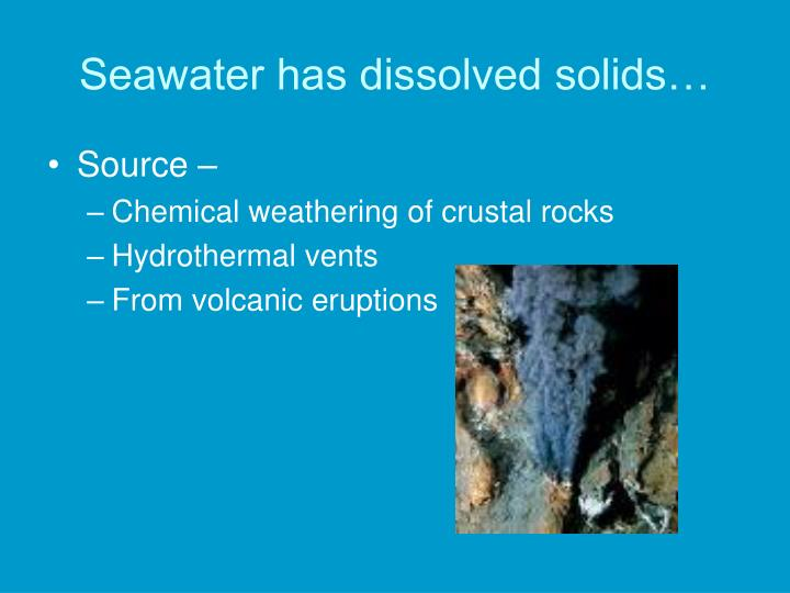 Seawater has dissolved solids…