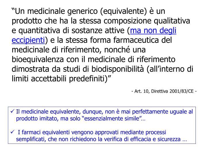 Un medicinale generico (equivalente)  un prodotto che ha la stessa composizione qualitativa e quantitativa di sostanze attive (
