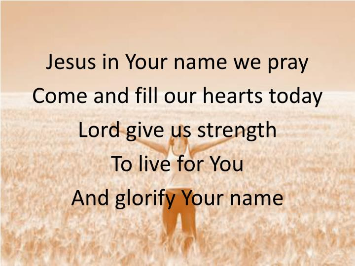 Jesus in Your name we pray