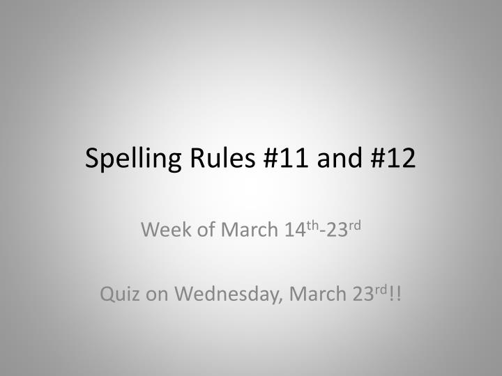 Spelling rules 11 and 12