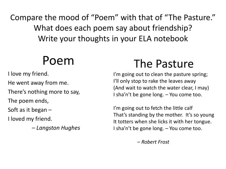 "Compare the mood of ""Poem"" with that of ""The Pasture."" What does each poem say about friendship?"