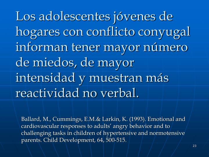 Los adolescentes jóvenes de hogares con conflicto conyugal informan tener mayor número de miedos, de mayor intensidad y muestran más reactividad no verbal.