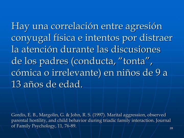 """Hay una correlación entre agresión conyugal física e intentos por distraer la atención durante las discusiones de los padres (conducta, """"tonta"""", cómica o irrelevante) en niños de 9 a 13 años de edad."""
