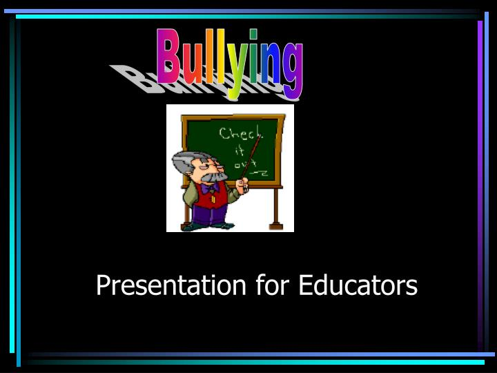 Presentation for educators