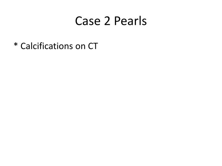 Case 2 Pearls
