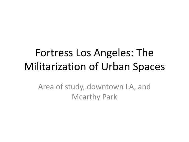 """fortress los angeles the militarization of urban space mike davis """"fortress los angeles: the militarization of urban space"""" by mike davis struck me as being unlike any of the previous course readings whereas our other readings addressed social crises, particularly those affecting nyc, davis's work addresses a crisis of physical space in la."""