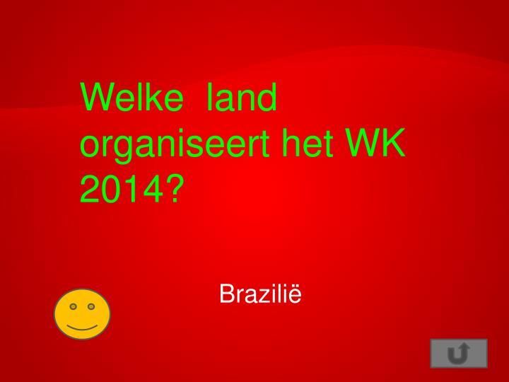 Welke  land organiseert het WK 2014?