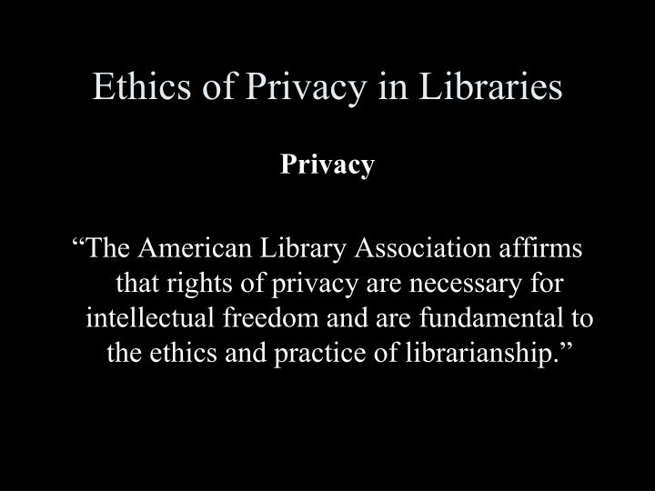 Ethics of Privacy in Libraries