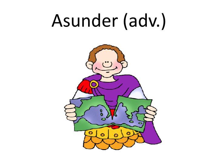 Asunder (adv.)