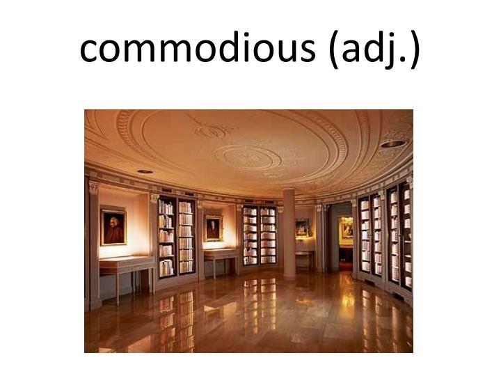 commodious (adj.)