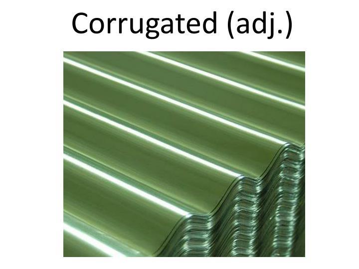 Corrugated (adj.)