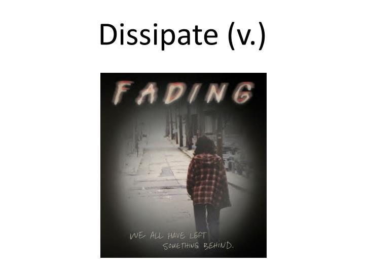 Dissipate (v.)