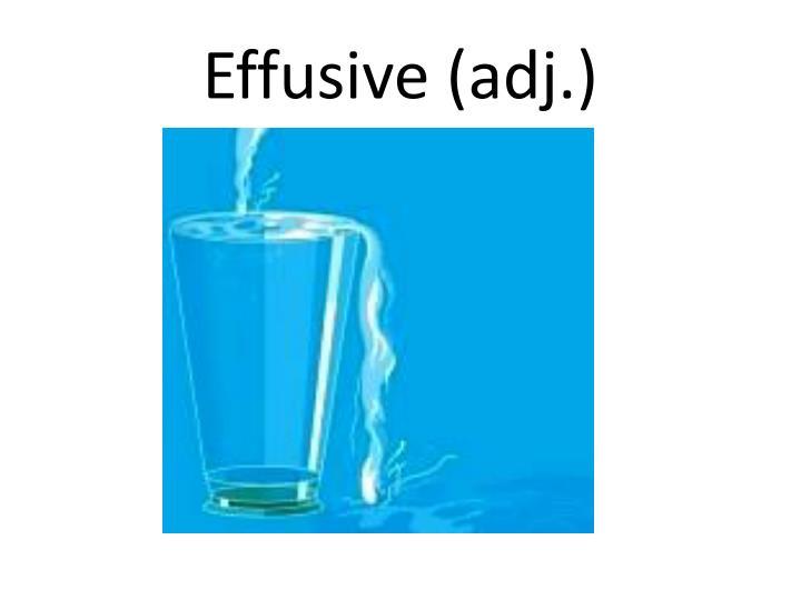 Effusive (adj.)