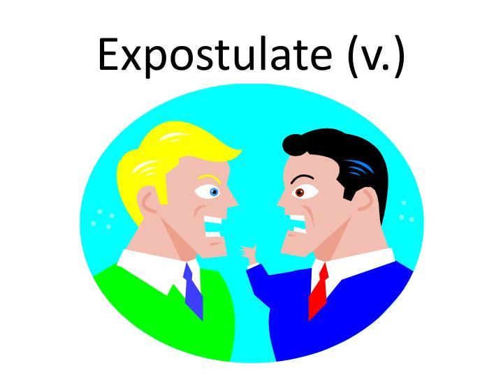 Expostulate (v.)