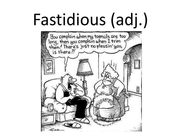 Fastidious (adj.)