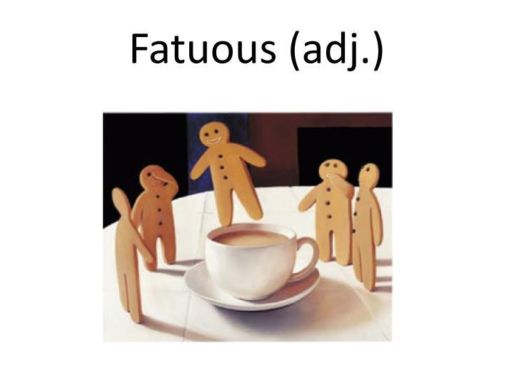 Fatuous (adj.)