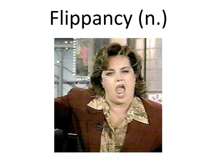 Flippancy (n.)