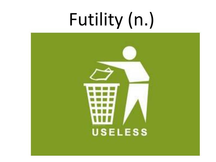 Futility (n.)