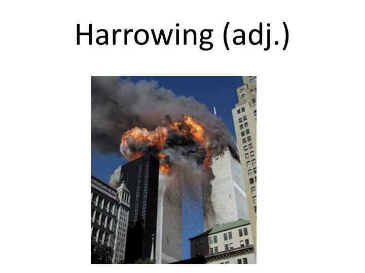 Harrowing (adj.)