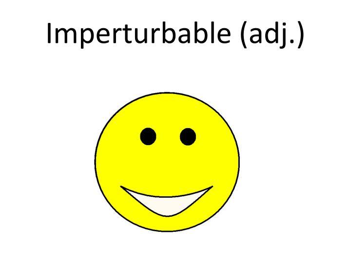 Imperturbable (adj.)