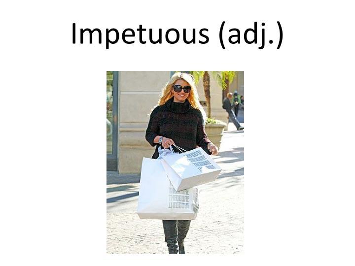 Impetuous (adj.)