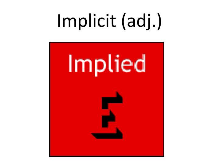Implicit (adj.)