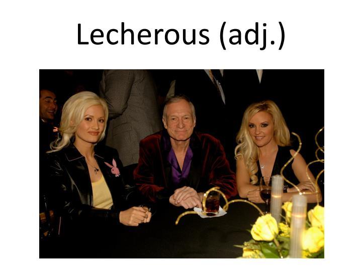 Lecherous (adj.)