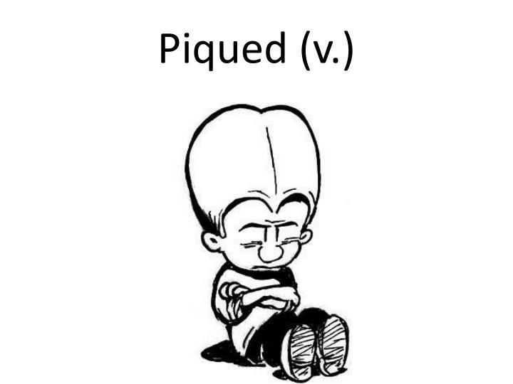 Piqued (v.)
