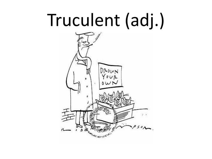 Truculent (adj.)