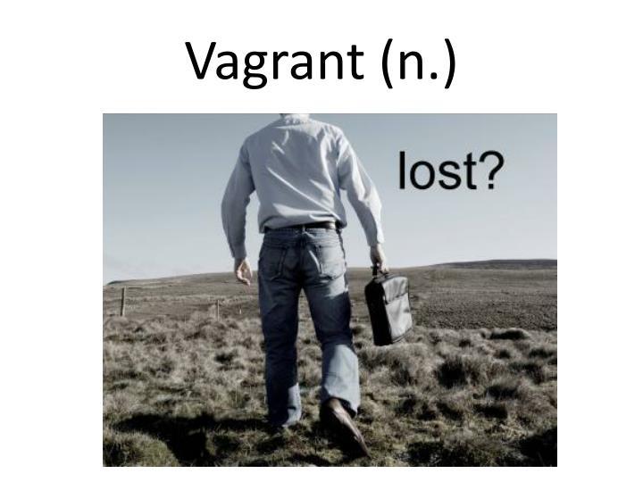 Vagrant (n.)