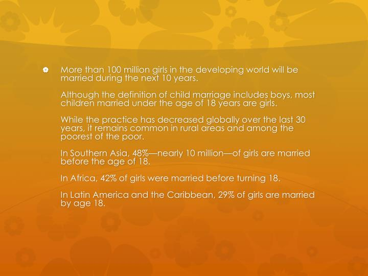 More than 100 million girls in the developing world will be married during the next 10 years.