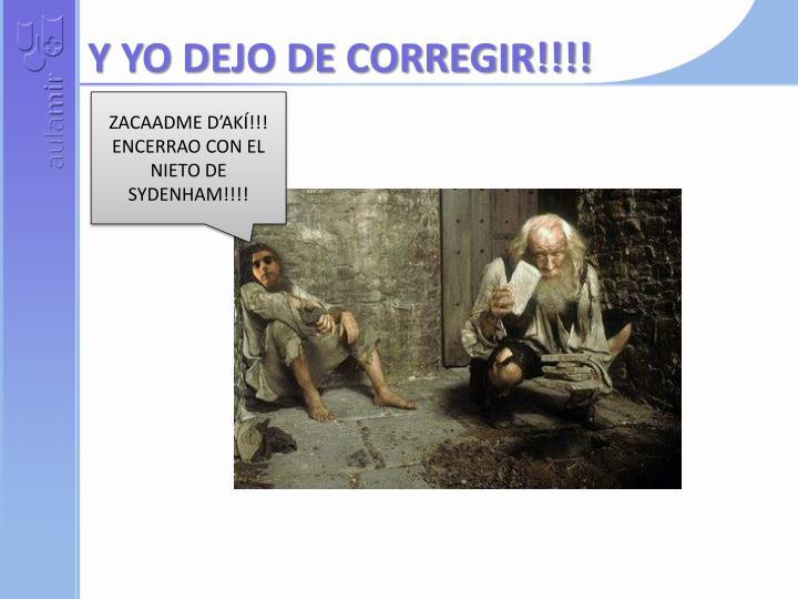 Y YO DEJO DE CORREGIR!!!!
