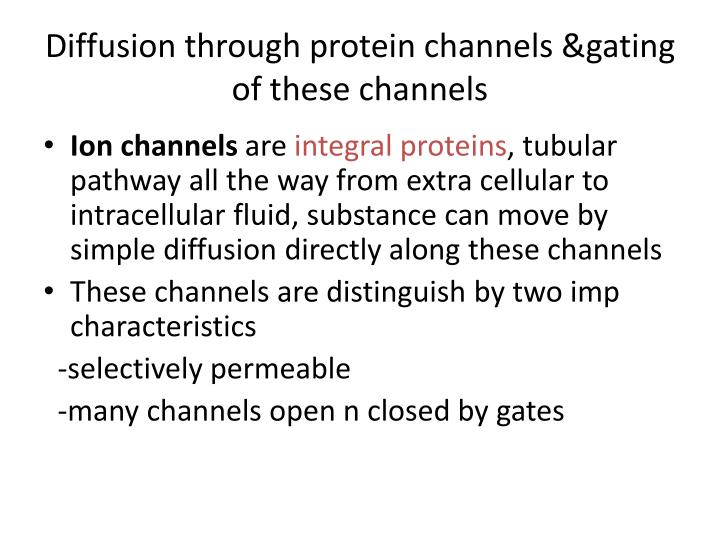 Diffusion through protein channels &gating of these channels