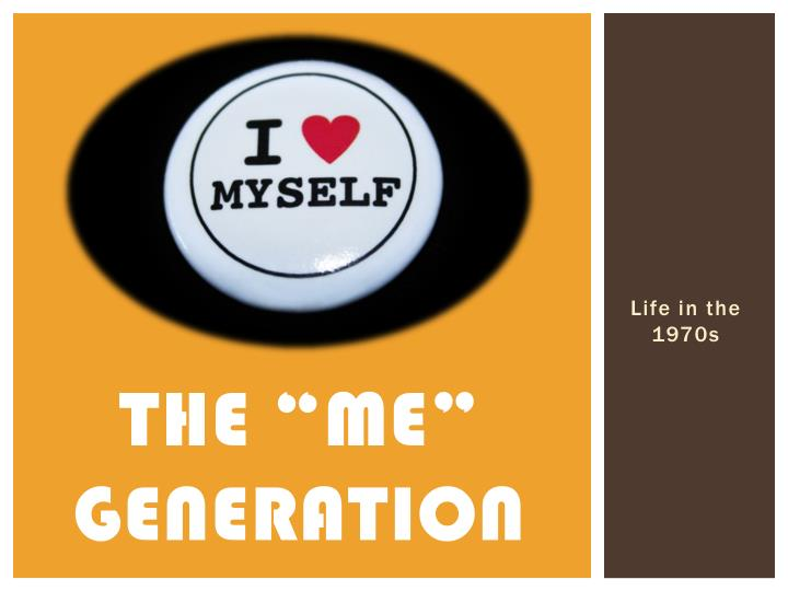 "The ""Me"" Generation"