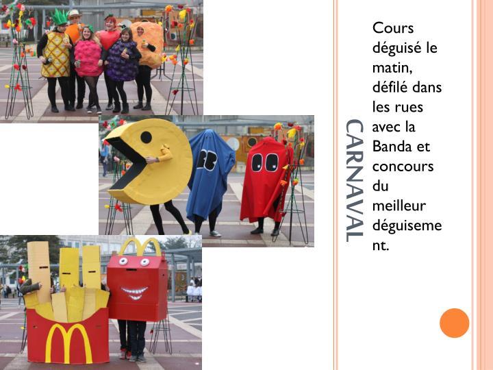 Cours déguisé le matin, défilé dans les rues avec la Banda et concours du meilleur déguisement.