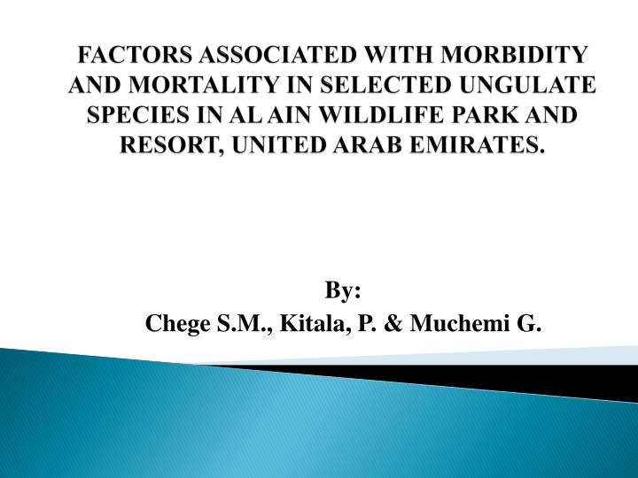 FACTORS ASSOCIATED WITH MORBIDITY AND MORTALITY IN SELECTED UNGULATE SPECIES IN AL AIN WILDLIFE PARK...
