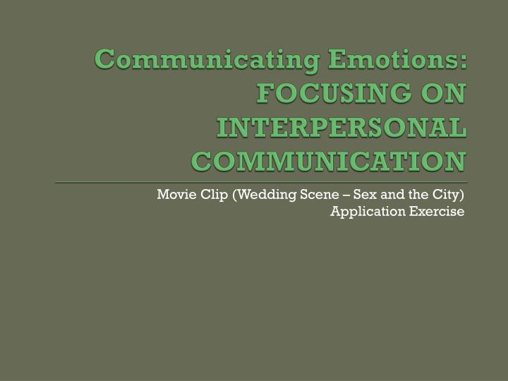 Communicating Emotions: FOCUSING ON INTERPERSONAL COMMUNICATION
