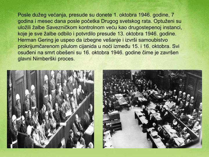 Posle dužeg većanja, presude su donete 1. oktobra 1946. godine, 7 godina i mesec dana posle početka Drugog svetskog rata. Optuženi su uložili žalbe