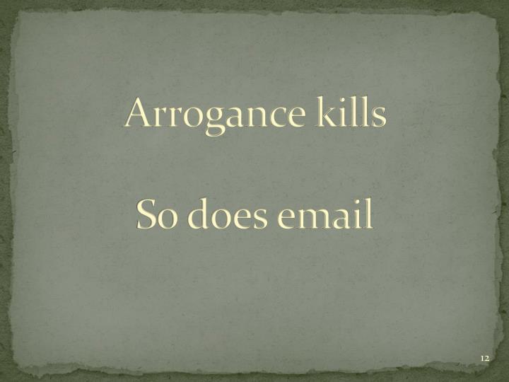 Arrogance kills