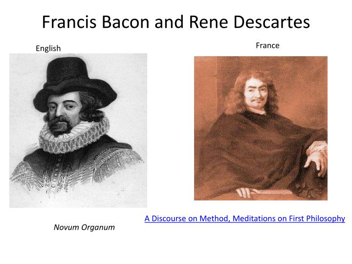 francis bacon and rene descartes essay Understanding the essay of studies by francis bacon  parallelism is the writing style that francis bacon used in his essay- a concise one  rené descartes.