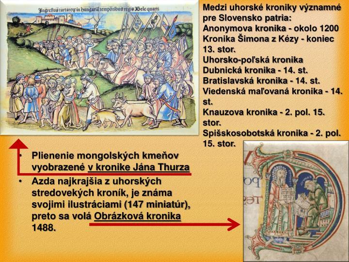 Medzi uhorské kroniky významné pre Slovensko patria: