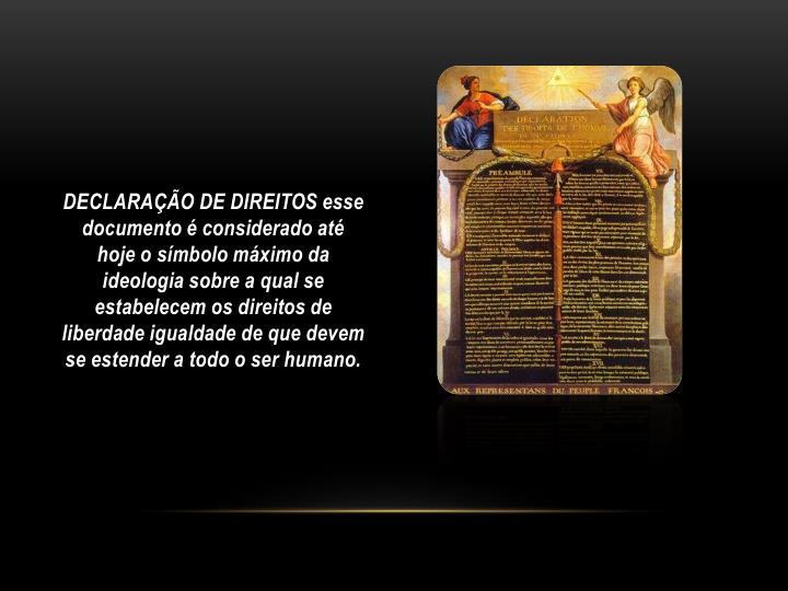 DECLARAÇÃO DE DIREITOS esse documento é considerado até hoje o símbolo máximo da ideologia sobre a qual se estabelecem os direitos de liberdade igualdade de que devem se estender a todo o ser humano.