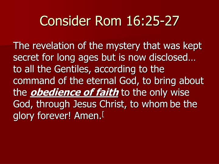 Consider Rom 16:25-27